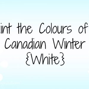Paint the Colours of a Canadian Winter White