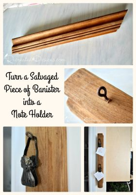 turn a salvaged piece of banister into a note holder